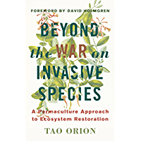 Beyond the War on Invasive Species: A Permaculture Approach to Ecosystem Restoration (English Edition)