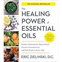 The Healing Power of Essential Oils: Soothe Inflammation, Boost Mood, Prevent Autoimmunity, and Feel Great in Every Way…