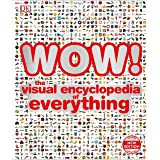 WOW!: The visual encyclopedia of everything (Dk)