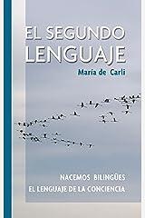 El Segundo Lenguaje: Nacemos bilingües. El lenguaje de la conciencia Versión Kindle