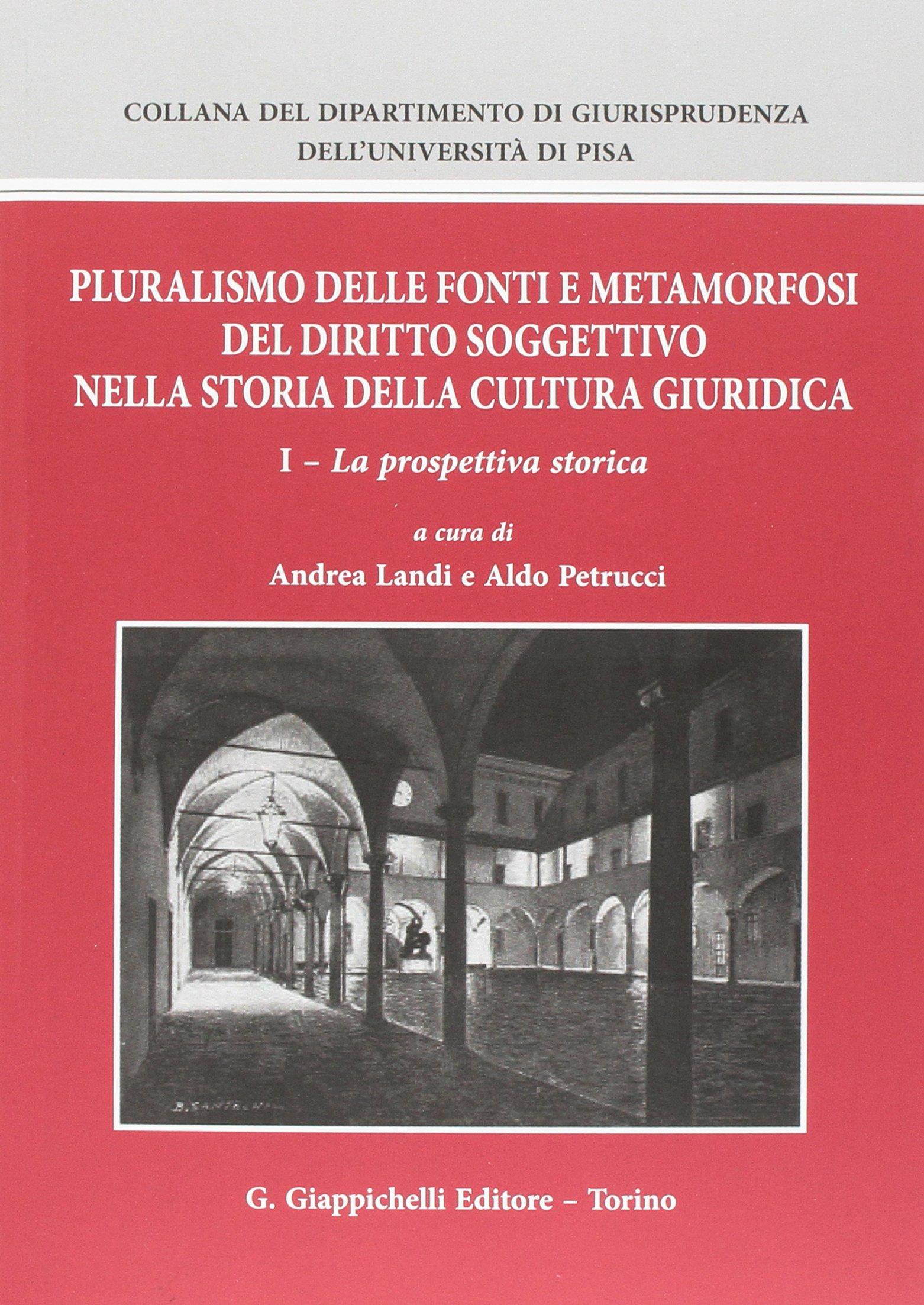 Pluralismo delle fonti e metamorfosi del diritto soggettivo nella storia della cultura giuridica: 1