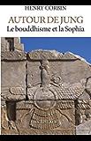 Autour de Jung : Le bouddhisme et la sophia