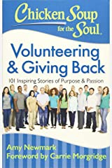 Chicken Soup for the Soul: Volunteering and Giving Back: 101 Inspiring Stories About Purpose and Passion: 101 Inspiring Stories of Purpose and Passion Paperback