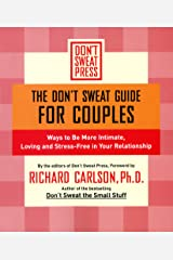 The Don't Sweat Guide for Couples: Ways to Be More Intimate, Loving and Stress-Free in Your Relationship Kindle Edition