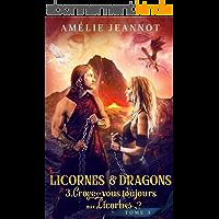 Croyez-vous toujours aux Licornes ? Tome 3: Saga Licornes & Dragons