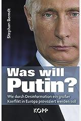 Was will Putin?: Wie durch Desinformation ein großer Konflikt in Europa provoziert werden soll Kindle Ausgabe