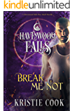 Break Me Not (Havenwood Falls Book 16)