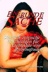 Eine runde Sache: Sinnlich-erotische Geschichten für Liebhaber von Rubensfrauen Kindle Ausgabe