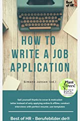 How to Write a Job Application: Sell yourself thanks to cover & motivation letter instead of only applying online & offline, conduct interviews with perfect resume, use templates (English Edition) Kindle Ausgabe