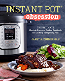 Instant Pot® Obsession: The Ultimate Electric Pressure Cooker Cookbook for Cooking Everything Fast (English Edition)