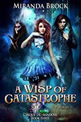 A Wisp of Catastrophe (Cirque du Shadow Book 3) Kindle Edition
