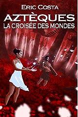 La Croisée des Mondes (Roman historique / Roman initiatique) (Aztèques t. 3) Format Kindle
