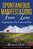 Spontaneous Manifestations From Zero: Tapping Into The Universal Flow