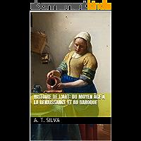 Histoire de l'art: du Moyen Âge à la Renaissance et au baroque