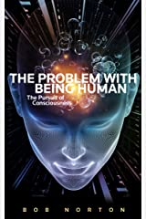 The Problem With Being Human: The Pursuit of Consciousness Kindle Edition