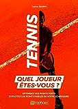 Tennis : Quel joueur êtes-vous ?: Optimisez vos points forts - Exploitez les points faibles de votre adversaire (SPORTS DE RAQUE)