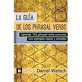 La Guía de los Phrasal Verbs: Aprende 105 phrasal verbs comunes con ejemplos claros y sencillos (Phrasal Verbs para la Vida n