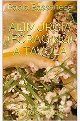 Alimurgia (Foraging) a Tavola: Cucinare Con Le Piante Selvatiche (Italian Edition) Kindle Edition