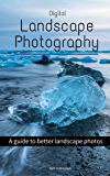 Digital Landscape Photography: A guide to better landscape photos (English Edition)