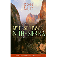 My First Summer in the Sierra (With Original Drawings & Photographs): Adventure Memoirs, Travel Sketches & Wilderness…