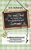 Hör mal, Oma! Ich erzähle Dir eine Geschichte vom Sommer: Sommergeschichten und Sommermärchen