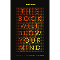 This Book Will Blow Your Mind: Journeys at the Extremes of Science (English Edition)