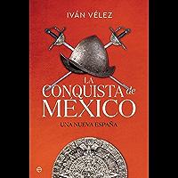 La conquista de México: Una nueva España (Historia) (Spanish Edition)