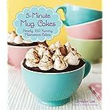 5-Minute Mug Cakes: Nearly 100 Yummy Microwave Cakes