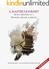 A Master's Journey: Secret Memoirs of a Warrior, Healer, & Mystic (Revised Edition)