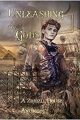 Unleashing the Gods: A Zimbell House Anthology Kindle Edition