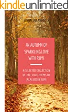 An Autumn of Sparkling Love with Rumi: A Selected Collection of100+ Love Poems of Jalaluddin Rumi (All Year Round with Rumi)