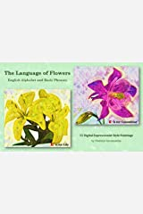 The Language of Flowers – English Alphabet and Basic Phrases:  33 Digital Expressionist Style Paintings (VG Art Series) Kindle Edition