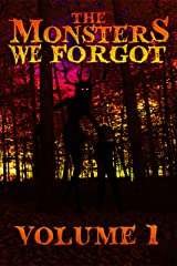 THE MONSTERS WE FORGOT: VOLUME 1 Kindle Edition