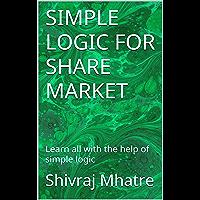 SIMPLE LOGIC FOR SHARE MARKET (HINDI) सिंपल लॉजिक फॉर शेयर मार्केट (हिंदी) (Hindi Edition)