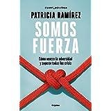 Somos fuerza: Cómo vencer la adversidad y superar todas las crisis (Spanish Edition)