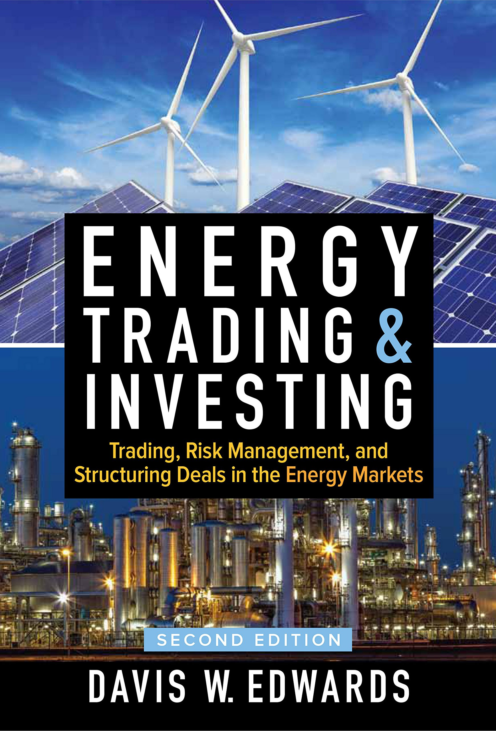 Energy Trading and Investing: Trading, Risk Management, and Structuring Deals in the Energy Market, Second Edition di Davis W. Edwards