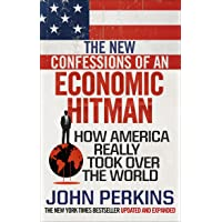The New Confessions of an Economic Hit Man: How America really took over the world