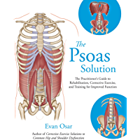 The Psoas Solution: The Practitioner's Guide to Rehabilitation, Corrective Exercise, and Training for Improved Function…