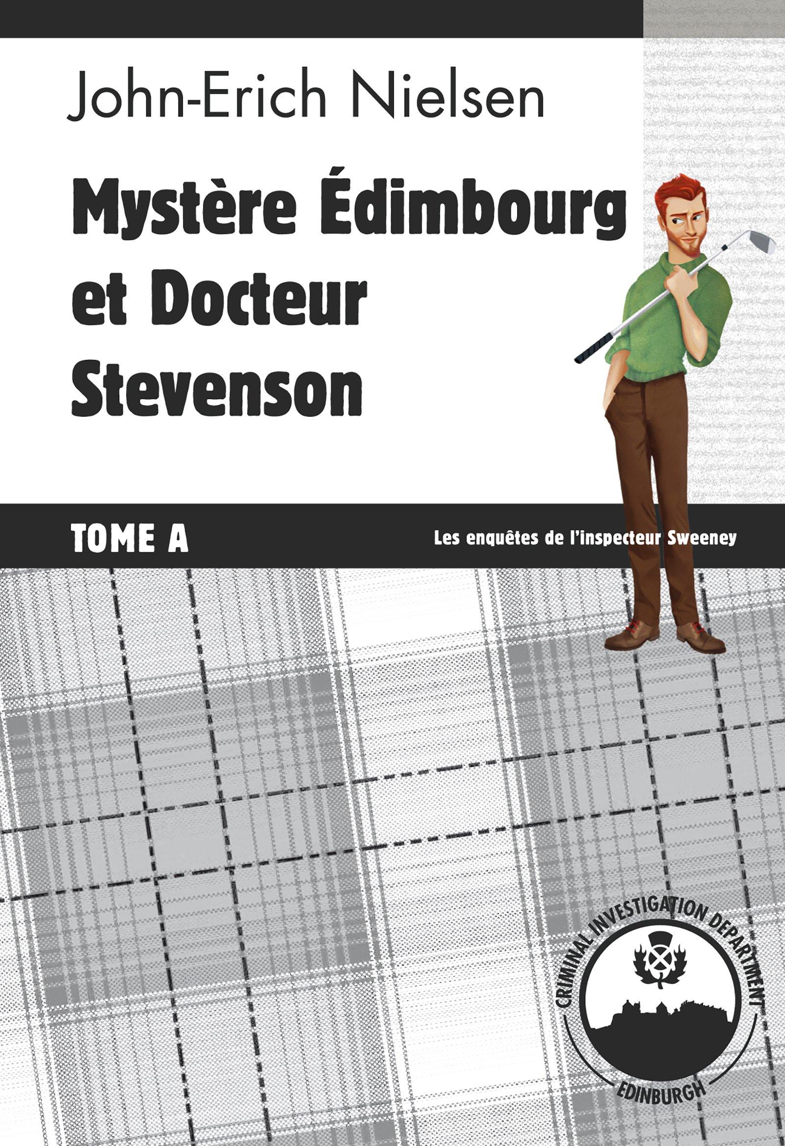 Mystère Edimbourg et Docteur Stevenson: Tome A (Les enquêtes de l'inspecteur Sweeney t. 13) por John-Erich Nielsen