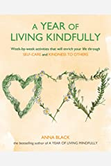 A Year of Living Kindfully: Week-by-week activities that will enrich your life through self-care and kindness to others Paperback