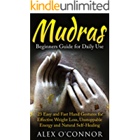 YOGA: Mudras: Beginners Guide for Daily Use 23 EASY and FAST Hand Gestures for Effective Weight Loss, Unstoppable Energy and Natural Self-Healing