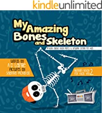 My Amazing Bones and Skeleton: A Book About Body Parts & Growing Strong For Kids: Halloween Books For Learning (Human Body For Kids 2)