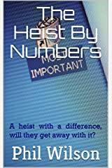 The Heist By Numbers: A heist with a difference, will they get away with it? Kindle Edition