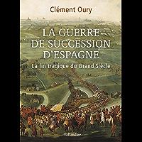 La guerre de succession d'Espagne: La fin tragique du grand siècle (HISTOIRE)