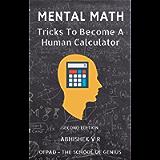 Mental Math: Tricks To Become A Human Calculator (For Speed Math, Math Tricks, Vedic Math Enthusiasts, GMAT, GRE, SAT…