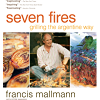 Seven Fires  Grilling the Argentine Way  English Edition