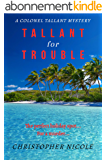 Tallant for Trouble (Colonel Tallant Mystery Book 1) (English Edition)