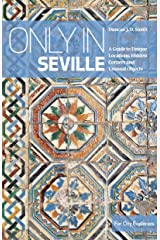 Only in Seville: A Guide to Unique Locations, Hidden Corners and Unusual Objects Copertina flessibile