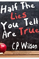 Half The Lies You Tell Are True: An unsettling, dark psychological thriller. Kindle Edition