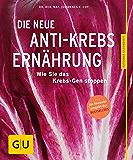 Die neue Anti-Krebs-Ernährung: Wie Sie das Krebs-Gen stoppen (GU Ratgeber Gesundheit)